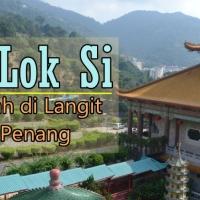 Kek Lok Si : Kuil Indah di Langit Kota Penang