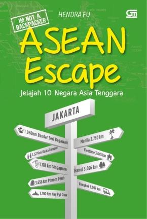 serunya menjelajahi asia tenggara melalui – ASEAN ESCAPE–