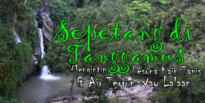 Sepetang di Tanggamus : Serunya Mengunjungi Rumah Tapis Ratu, Talang Air Hingga Air Terjun WayLalaan