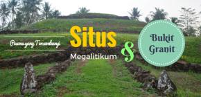 Menjerit Geli di Situs Megalitikum & Bukit GranitLampung