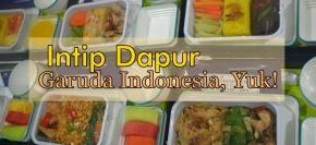 Yuk, Kita Intip Dapurnya GarudaIndonesia