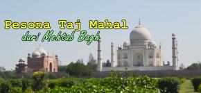 Cara Lain Menikmati Keindahan Taj Mahal : Berkunjung ke MehtabBagh
