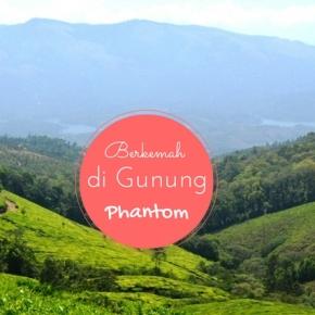 Sensasi Berkemah & (Pura-pura) Mendaki Gunung Phantom di Munnar,India