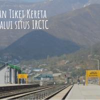 Mudahnya Memesan Tiket Kereta di India Melalui Situs IRCTC