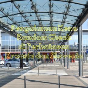 Pengalaman Tertahan di Perbatasan Kroasia danSlovenia