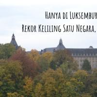 """Rekor Eksplor Satu Negara """"Hanya"""" 2 Jam Saja di Luksemburg!"""