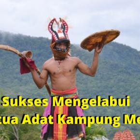 Sukses Mengelabui Ketua Adat KampungMelo
