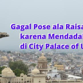 Terkenang Raisa dan Mendadak Pikun di City Palace ofUdaipur