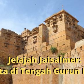 Jelajah Jaisalmer, Kota di Tengah GurunPasir
