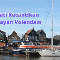 Menikmati Sore di Volendam: Desa Nelayan Cantik di Belanda
